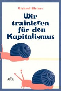Michael Bittner: Wir trainieren für den Kapitalismus