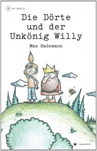 Max Rademann: Die Dörte und der Unkönig Willy