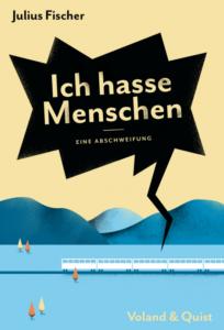 Julius Fischer: U201eIch Hasse Menschen. Eine Abschweifungu201c